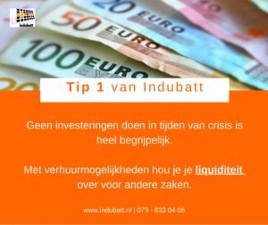 Geen investeringen doen in tijden van crisis is heel begrijpelijk. Met verhuurmogelijkheden hou je je liquiditeit voor andere zaken over.